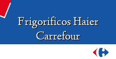 Comprar  &#160Frigorificos Haier Carrefour