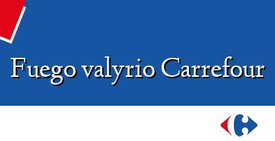 Comprar &#160Fuego valyrio Carrefour