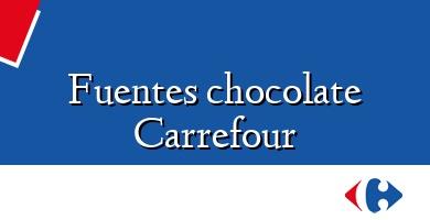 Comprar &#160Fuentes chocolate Carrefour