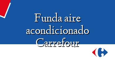 Comprar  &#160Funda aire acondicionado Carrefour