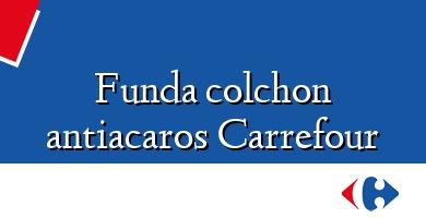 Comprar &#160Funda colchon antiacaros Carrefour