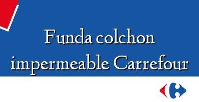 Comprar &#160Funda colchon impermeable Carrefour