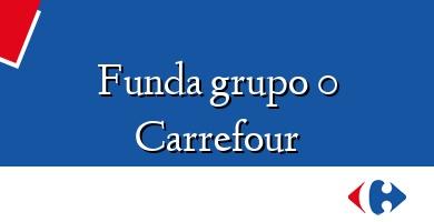 Comprar &#160Funda grupo 0 Carrefour