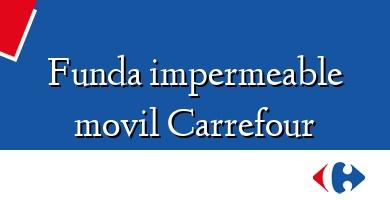 Comprar &#160Funda impermeable movil Carrefour