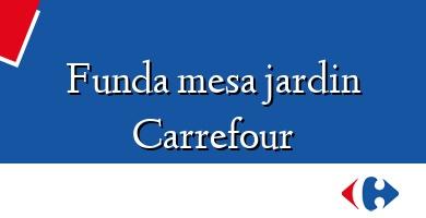 Comprar  &#160Funda mesa jardin Carrefour