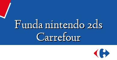 Comprar  &#160Funda nintendo 2ds Carrefour