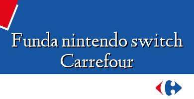 Comprar  &#160Funda nintendo switch Carrefour