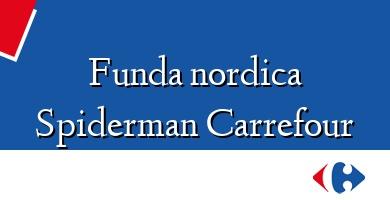Comprar  &#160Funda nordica Spiderman Carrefour