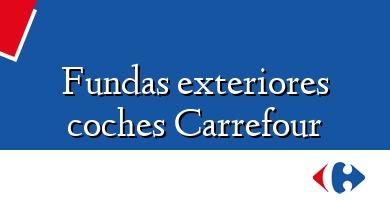 Comprar  &#160Fundas exteriores coches Carrefour