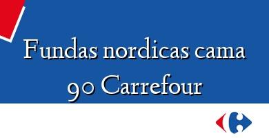 Comprar  &#160Fundas nordicas cama 90 Carrefour