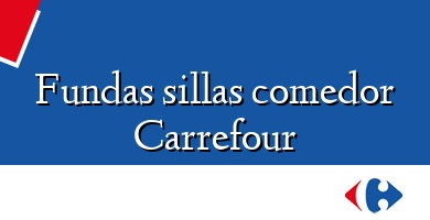 Comprar  &#160Fundas sillas comedor Carrefour