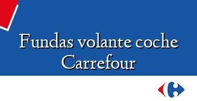 Comprar  &#160Fundas volante coche Carrefour