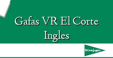 Comprar  &#160Gafas VR El Corte Ingles