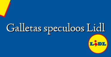 Comprar &#160Galletas speculoos Lidl