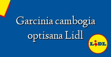 Comprar &#160Garcinia cambogia optisana Lidl