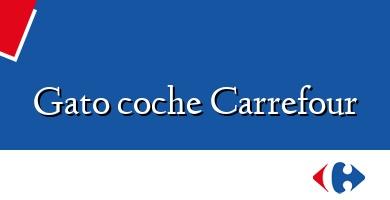 Comprar  &#160Gato coche Carrefour