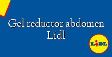Comprar &#160Gel reductor abdomen Lidl