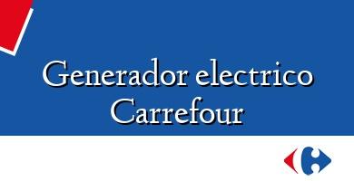 Comprar  &#160Generador electrico Carrefour