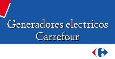 Comprar  &#160Generadores electricos Carrefour