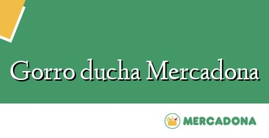 Comprar  &#160Gorro ducha Mercadona