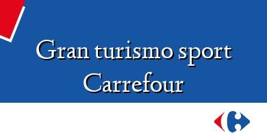 Comprar  &#160Gran turismo sport Carrefour