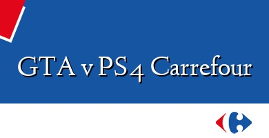 Comprar &#160GTA v PS4 Carrefour