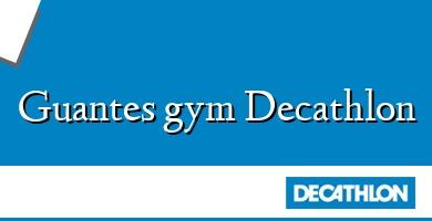 Comprar  &#160Guantes gym Decathlon