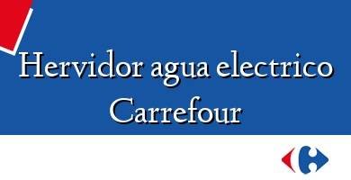 Comprar &#160Hervidor agua electrico Carrefour