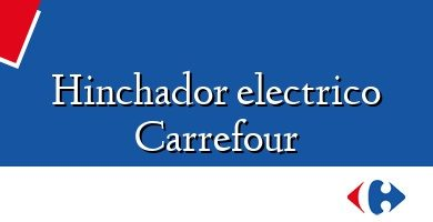Comprar &#160Hinchador electrico Carrefour