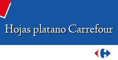 Comprar  &#160Hojas platano Carrefour