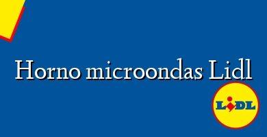 Comprar &#160Horno microondas Lidl