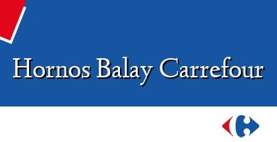 Comprar  &#160Hornos Balay Carrefour