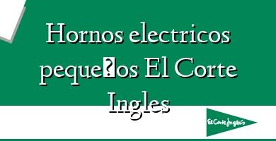Comprar  &#160Hornos electricos pequeños El Corte Ingles