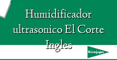 Comprar  &#160Humidificador ultrasonico El Corte Ingles