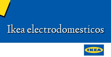 Comprar &#160Ikea electrodomesticos