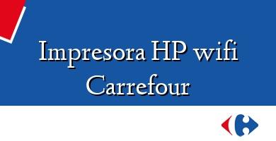 Comprar  &#160Impresora HP wifi Carrefour