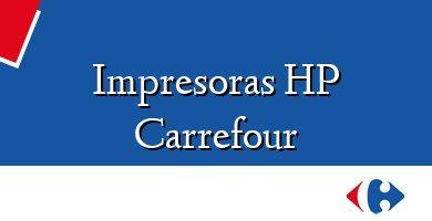Comprar &#160Impresoras HP Carrefour