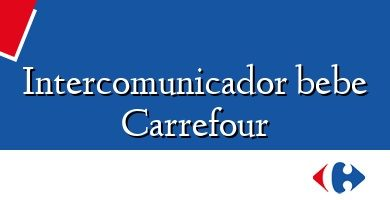 Comprar &#160Intercomunicador bebe Carrefour