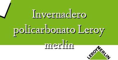 Comprar &#160Invernadero policarbonato Leroy merlin