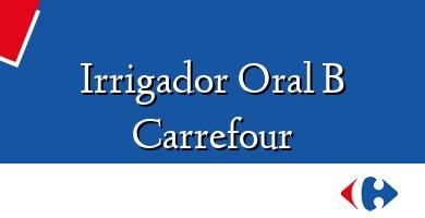 Comprar  &#160Irrigador Oral B Carrefour