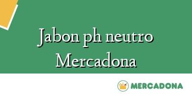 Comprar &#160Jabon ph neutro Mercadona