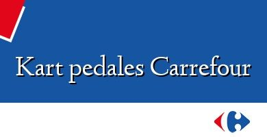 Comprar &#160Kart pedales Carrefour