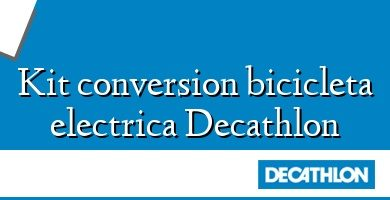 Comprar &#160Kit conversion bicicleta electrica Decathlon