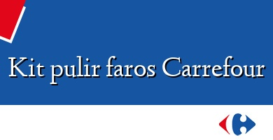 Comprar &#160Kit pulir faros Carrefour