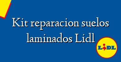 Comprar &#160Kit reparacion suelos laminados Lidl