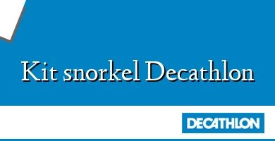 Comprar &#160Kit snorkel Decathlon