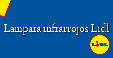 Comprar &#160Lampara infrarrojos Lidl