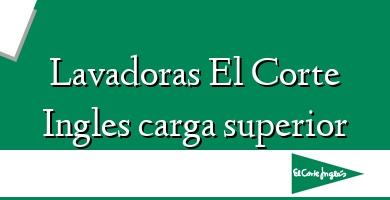 Comprar &#160Lavadoras El Corte Ingles carga superior