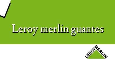 Comprar  &#160Leroy merlin guantes