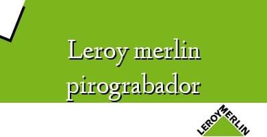 Comprar  &#160Leroy merlin pirograbador